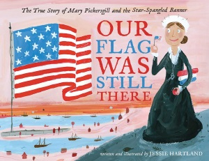 Review of Our Flag Was Still There: The True Story of Mary Pickersgill and the Star-Spangled Banner